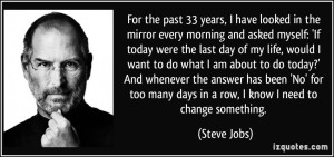 quote-for-the-past-33-years-i-have-looked-in-the-mirror-every-morning-and-asked-myself-if-today-were-steve-jobs-94818
